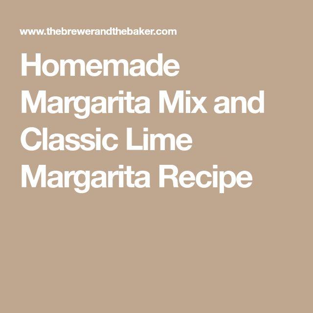 Homemade Margarita Mix and Classic Lime Margarita Recipe