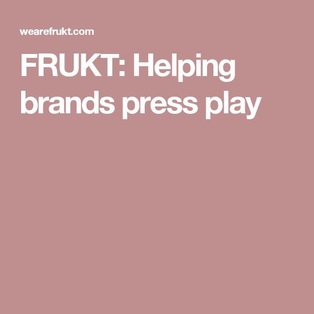 FRUKT: Helping brands press play