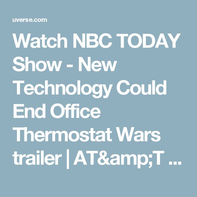 Watch NBC TODAY Show - New Technology Could End Office Thermostat Wars trailer |  AT&T U-verse