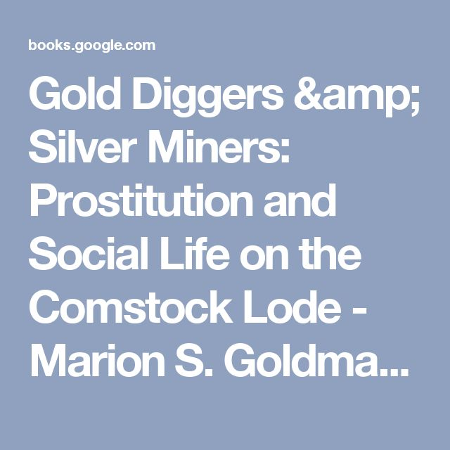 Gold Diggers & Silver Miners: Prostitution and Social Life on the Comstock Lode - Marion S. Goldman - Google Books