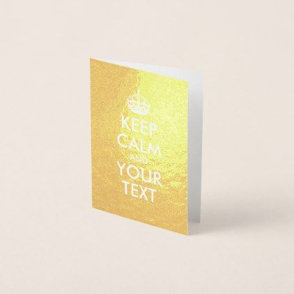 #Gold and White Keep Calm and Your Text Foil Card - #createyourown #cyo #gifts #cards #templates #designs #customize