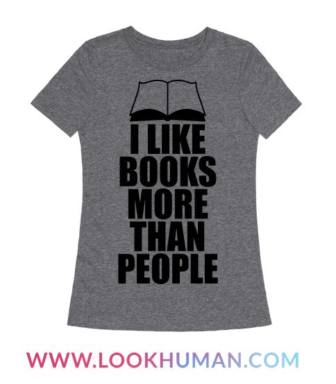 I like books more than people. Because honestly books are better! Embrace your inner reader with this fun book lover shirt!
