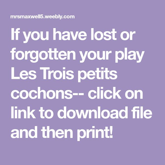 If you have lost or forgotten your play Les Trois petits cochons-- click on link to download file and then print!