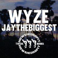 WyzE ✖ JayTheBiggest - How She Drop It (Original Mix) FREE DL by jaythebiggest on SoundCloud