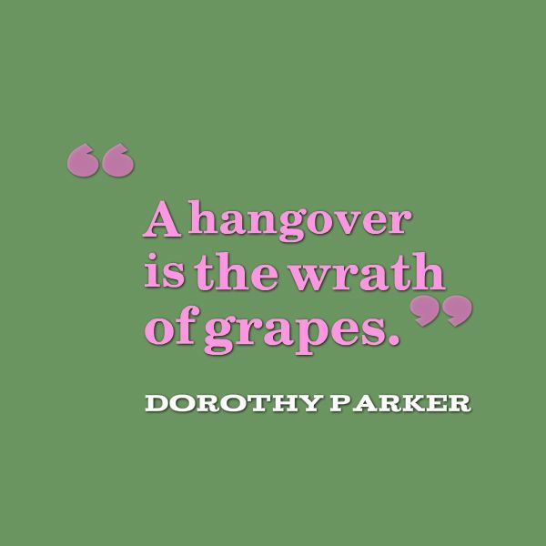 Dorothy Parker Quote - hangover wrath of grapes
