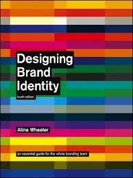 Wheeler, A. (2012). Designing Brand Identity : An Essential Guide for the Whole Branding Team (4th Edition). Somerset, NJ, USA: John Wiley & Sons.http://primo.unilinc.edu.au/SAQ:sfx_saq2670000000271734