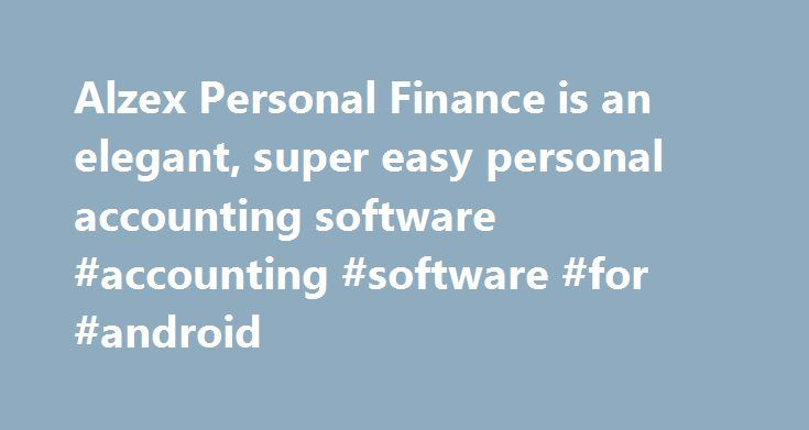 Alzex Personal Finance is an elegant, super easy personal accounting software #accounting #software #for #android http://iowa.remmont.com/alzex-personal-finance-is-an-elegant-super-easy-personal-accounting-software-accounting-software-for-android/  # Personal accounting software Alzex Personal Finance is an elegant, super easy home accounting software This simple accounting software meets all of your needs Whether you need to make a more realistic budget, want to get out of debt, or teach…