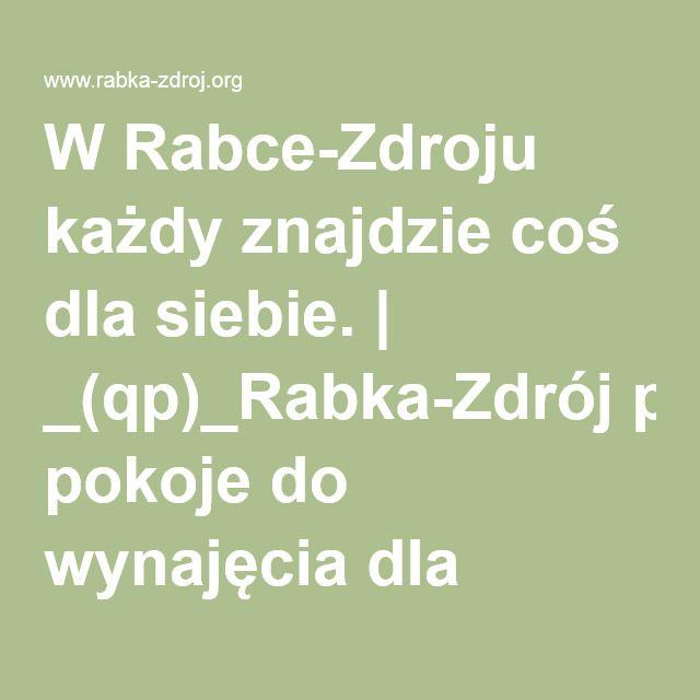 W Rabce-Zdroju każdy znajdzie coś dla siebie. | _(qp)_Rabka-Zdrój pokoje do wynajęcia dla twojej rodziny.