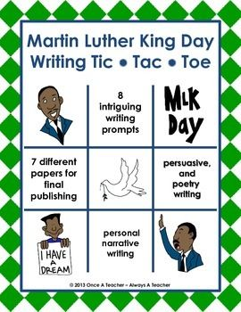 Martin Luther King Day Writing - Tic Tac Toe  Choices can be a key motivator and this Martin Luther King Day Writing Tic Tac Toe offers students many choices of writing genres.  Students must pick three prompts in a row to write about.    Suggestions for use:  Start the activity about 6 days before the Martin Luther King holiday.