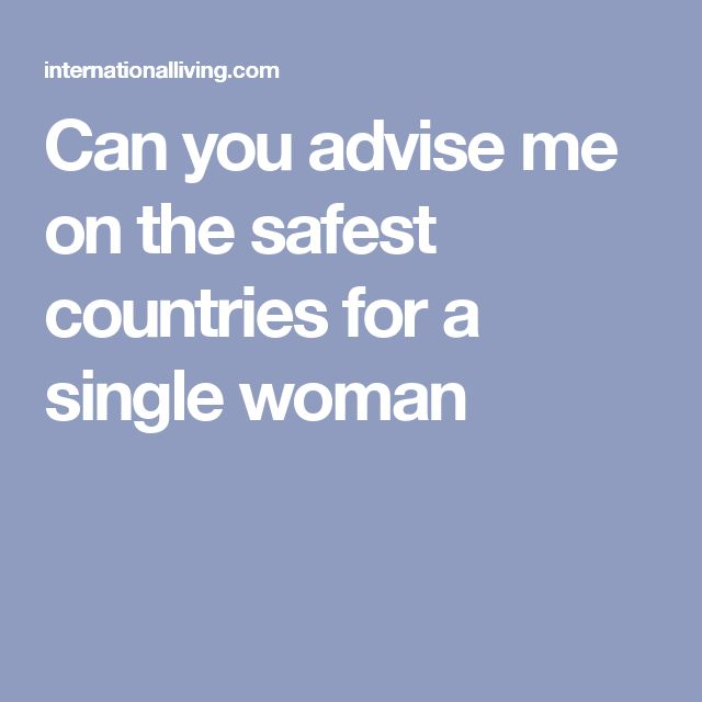 Can you advise me on the safest countries for a single woman