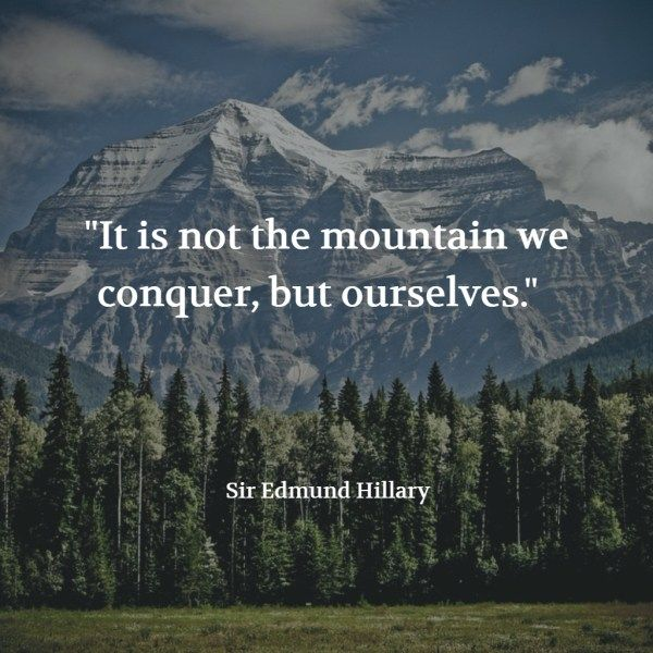 """""""It is not the mountain we conquer, but ourselves."""" – Sir Edmund Hillary"""