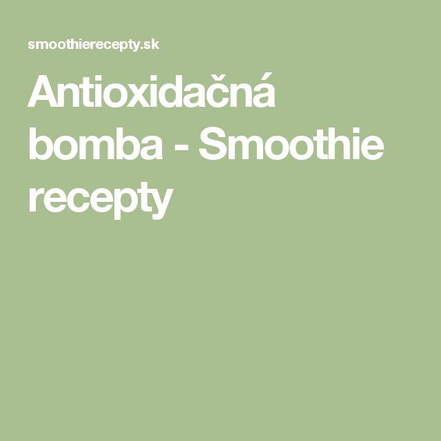 Antioxidačná bomba - Smoothie recepty