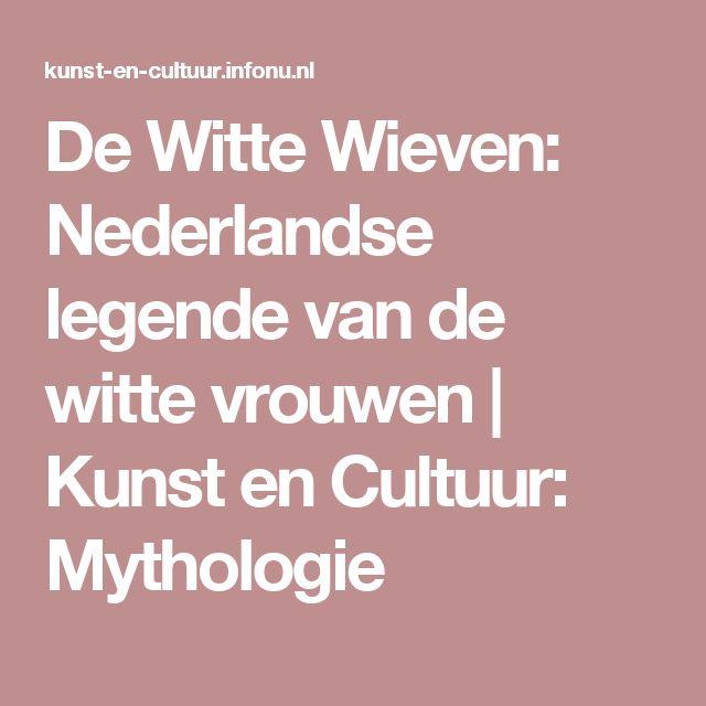 De Witte Wieven: Nederlandse legende van de witte vrouwen | Kunst en Cultuur: Mythologie