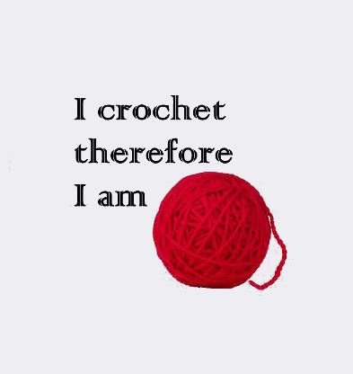 I crochet; therefore, I am.