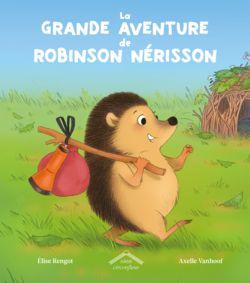La grande aventure de Robinson Nérisson, d'Elise Rengot et Axelle Vanhoof, Éditions Circonflexe - 9782878338959. Un petit hérisson a convaincu ses parents de le laisser passer la nuit dans sa cabane. À partir de 3 ans.