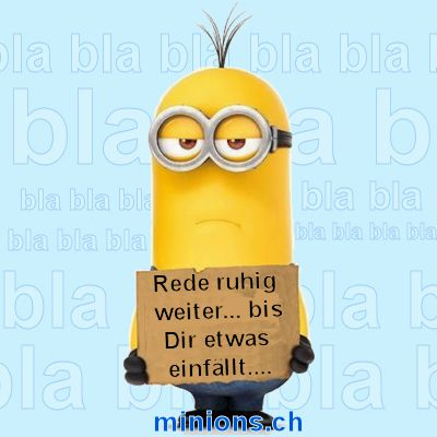 Rede ruhig weiter… | minions.ch