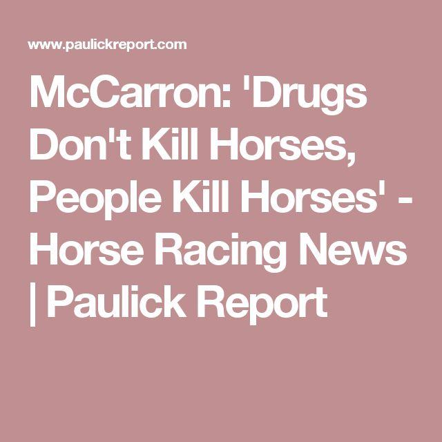 McCarron: 'Drugs Don't Kill Horses, People Kill Horses' - Horse Racing News | Paulick Report