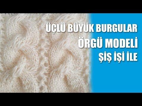 ÜÇLÜ BÜYÜK BURGULAR Örgü Modeli - Şiş İşi İle Örgü Modelleri - YouTube