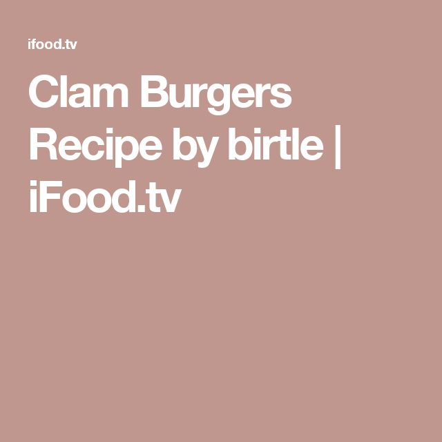 Clam Burgers Recipe by birtle | iFood.tv