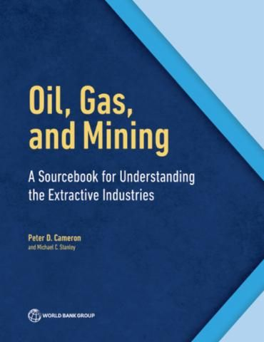 Oil, Gas, and Mining : A Sourcebook for Understanding the Extractive Industries (EBOOK) FULL TEXT: http://hdl.handle.net/10986/26130