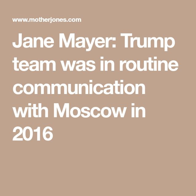 Jane Mayer: Trump team was in routine communication with Moscow in 2016