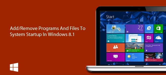 How To Add/Remove Programs And Files To System Startup In Windows 8.1