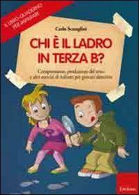 Il libro-quaderno per imparare. Chi è il ladro in terza B? Comprensione e produzione del testo per giovani detective.