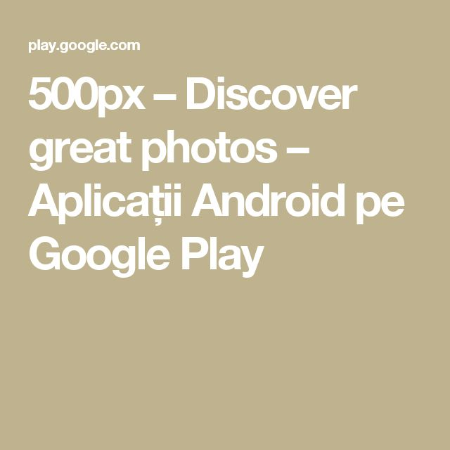 500px – Discover great photos – Aplicații Android pe Google Play