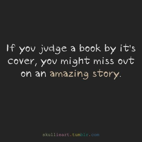an essay on never judge a book by its cover For example that man may look very small and insignificant, but don't judge a book by its cover in the form of you can never tell a book by its cover.