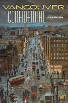 HISTORY/PEOPLE – ANVIL PRESS • Vancouver Confidential; Belshaw; $20.00 pb 978-1-927380-99-4 Aug.