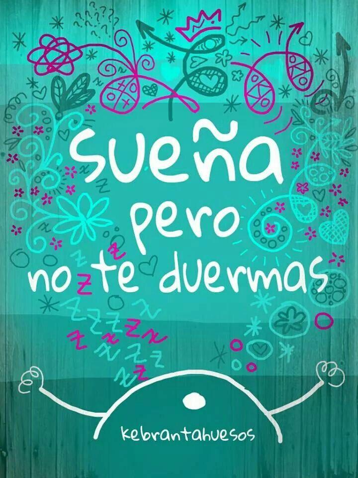 Sueña pero no te duermas (pineado por @PabloCoraje) #motivacion #sonrie #felicidad #frases #motivacionales #Citas #Frases
