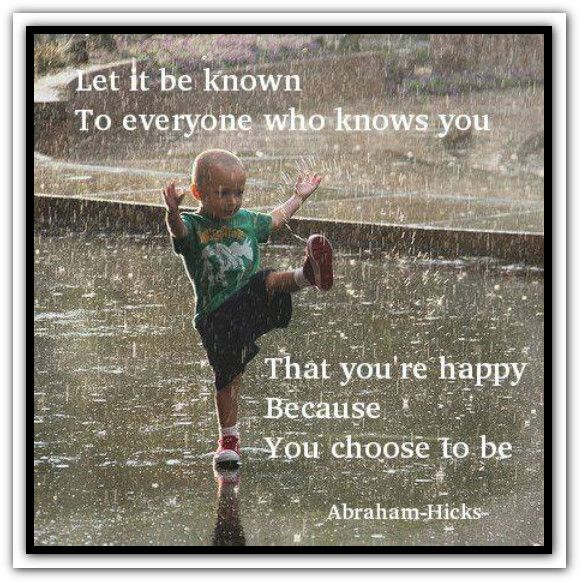 Let it be known to everyone who knows you that you're happy because you choose to be. Abraham-Hicks Quotes (AHQ2375) #happy