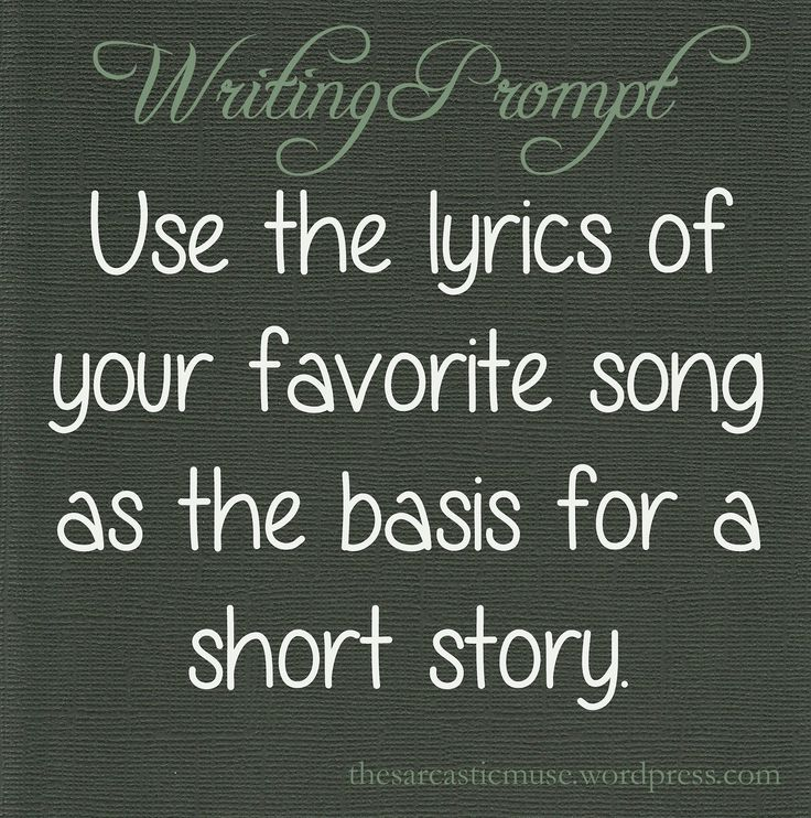 Writing Prompt - Use the lyrics of your favorite song as the basis for a short story.