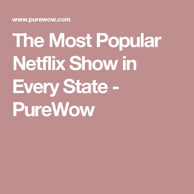 The Most Popular Netflix Show in Every State - PureWow