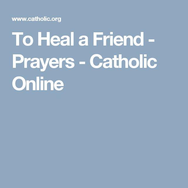 To Heal a Friend - Prayers - Catholic Online