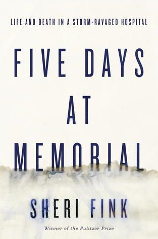 Five Days at Memorial by Sheri Fink: Worth Reading, Life And Death, Books Worth, The Reader, Public Libraries, Memories 11/9, Sheri Fink, Hurricane Katrina, Books Review