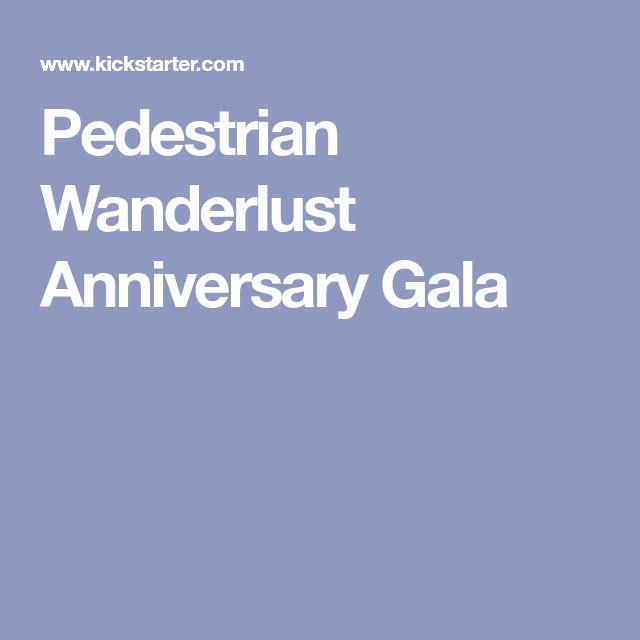 Pedestrian Wanderlust Anniversary Gala