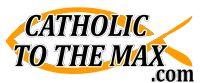 Catholic to the Max - Online Catholic Store