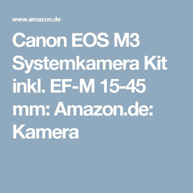 Canon EOS M3 Systemkamera Kit inkl. EF-M 15-45 mm: Amazon.de: Kamera