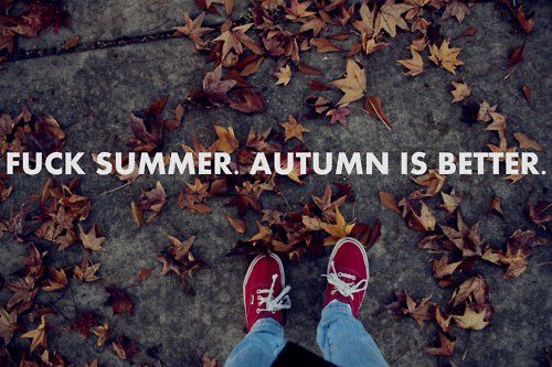i agree! i hate summer. autumn and winter are awesome :) Lol...... Autumn and Winter are my daughters names.