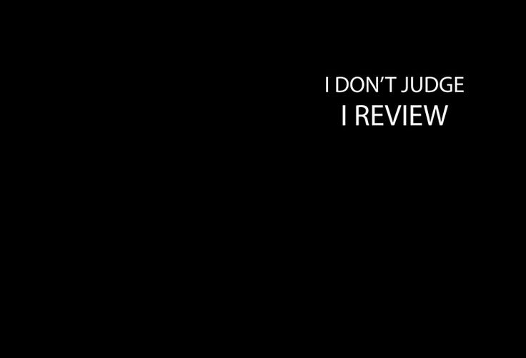 I don't judge. I REVIEW by -vovs-