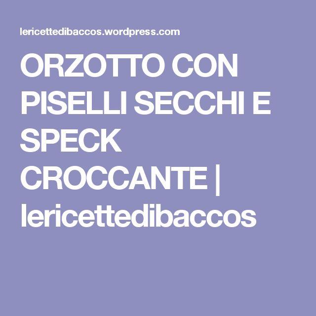 ORZOTTO CON PISELLI SECCHI E SPECK CROCCANTE | lericettedibaccos