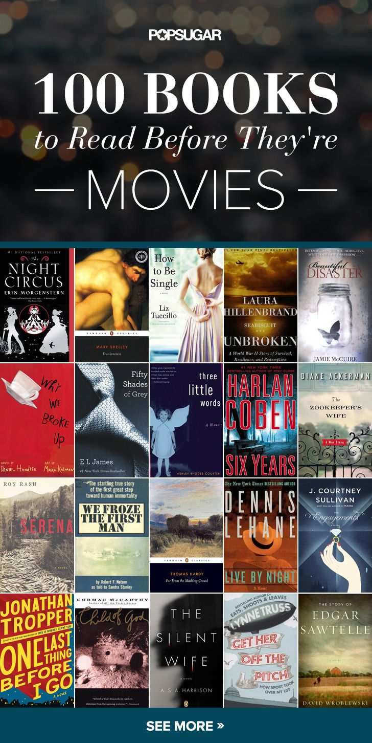 100 Books to Read Before They're Movies. Read first then see the movie! But I'm always disappointed in the movie.