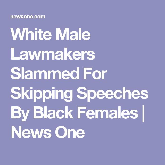 White Male Lawmakers Slammed For Skipping Speeches By Black Females | News One