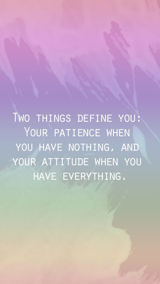 Free inspirational iPhone wallpapers. Two things define you: your patience when you have nothing, and your attitude when you have everything.