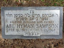 Abe Hyman Sampson             Edit     .. Birth: 	Feb. 15, 1885, Russian Federation Death: 	Jul. 18, 1969 Houston Harris County Texas, USA  Son of Bernard Sampson    Inscription: Hebrew name: Abraham Chayim bar Binyumin Halevi   Burial: Beth Yeshurun Cemetery Post Oak Harris County Texas, USA