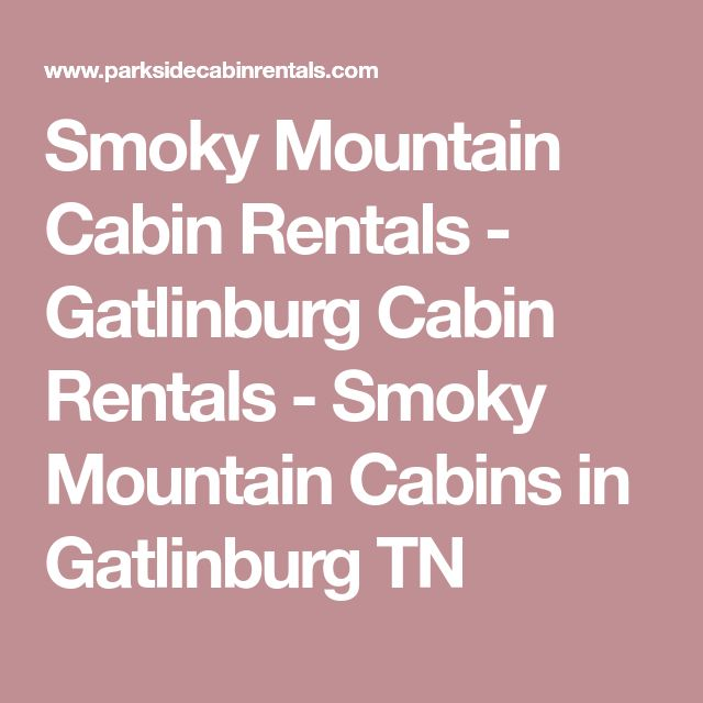 Smoky Mountain Cabin Rentals - Gatlinburg Cabin Rentals - Smoky Mountain Cabins in Gatlinburg TN