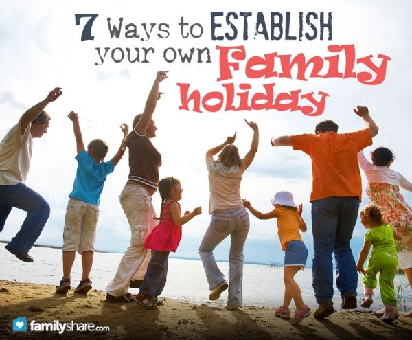 7 ways to establish your own family holiday