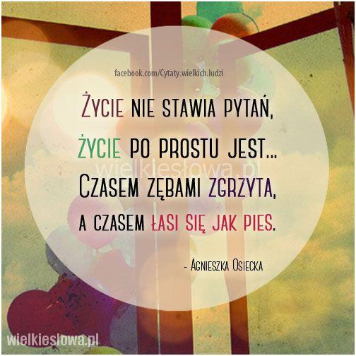 Życie nie stawia pytań, życie po prostu jest... #Osiecka-Agnieszka,  #Życie
