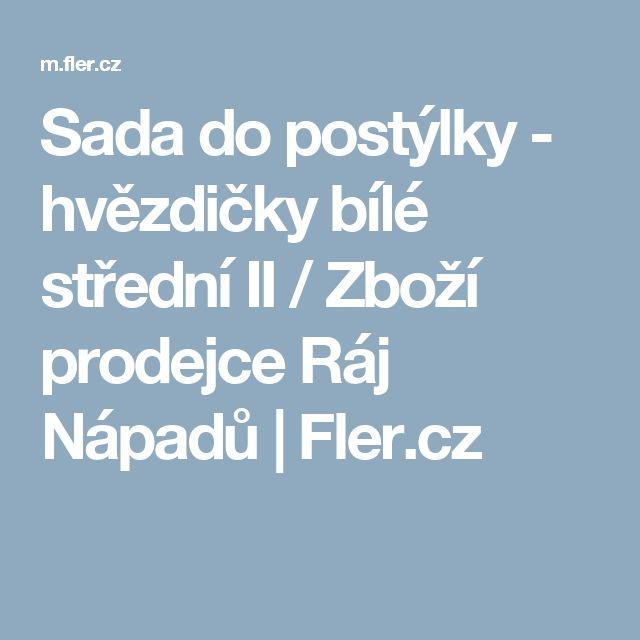 Sada do postýlky - hvězdičky bílé střední II / Zboží prodejce Ráj Nápadů | Fler.cz